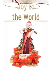 Joy to the World Pure Sheet Music Solo for Flute, Arranged by Lars Christian Lundholm ebook by Lars Christian Lundholm