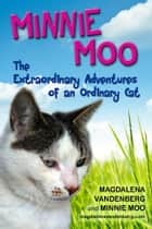 Minnie Moo, The Extraordinary Adventures of an Ordinary Cat ebook by Magdalena VandenBerg, Minnie Moo