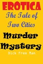 Erotica: The Tale of Two Cities Murder Mystery ebook by Dick Free Man