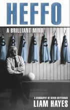 Heffo - A Brilliant Mind - A Biography of Kevin Heffernan ebook by Liam Hayes