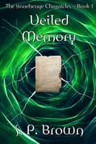 Veiled Memory - The Stonehenge Chronicles ~ Book 1 ebook by S. P. Brown