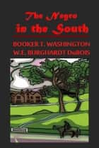 The Negro in the South ebook by BOOKER T. WASHINGTON,W.E. BURGHARDT DuBOIS