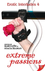 Erotic Interludes 4: Extreme Passions ebook by Stacia Seaman,Radclyffe