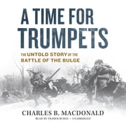 A Time for Trumpets - The Untold Story of the Battle of the Bulge audiobook by Charles B. MacDonald