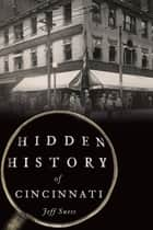 Hidden History of Cincinnati ebook by Jeff Suess