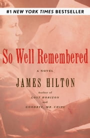So Well Remembered - A Novel ebook by James Hilton