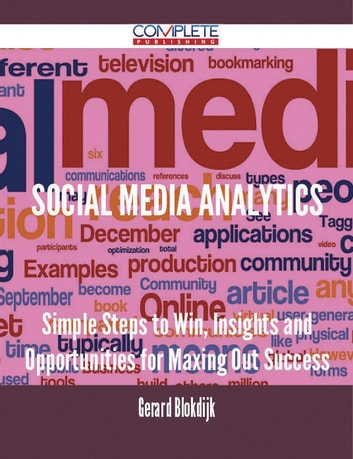 Social Media Analytics - Simple Steps to Win, Insights and Opportunities for Maxing Out Success ebook by Gerard Blokdijk