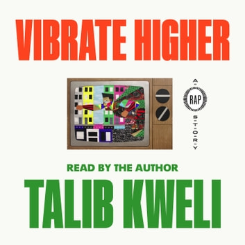 Vibrate Higher - A Rap Story luisterboek by Talib Kweli