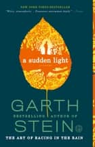 A Sudden Light - A Novel ebook by Garth Stein