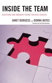Inside the Team - Questions and Answers Facing Teacher Leaders ebook by Janet Burgess,Donna Bates