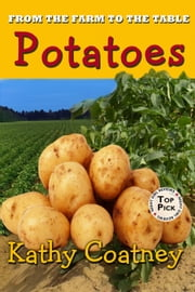 From the Farm to the Table Potatoes - From the Farm to the Table, #4 ebook by Kathy Coatney