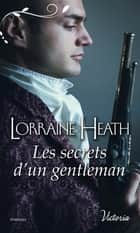 Les secrets d'un gentleman eBook by Lorraine Heath