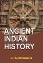 Ancient Indian History - 100% Pure Adrenaline ebook by Dr. Sunil K. Saxena