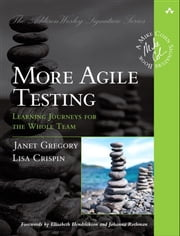 More Agile Testing - Learning Journeys for the Whole Team ebook by Janet Gregory,Lisa Crispin