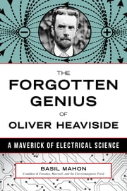 The Forgotten Genius of Oliver Heaviside - A Maverick of Electrical Science ebook by Basil Mahon