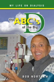 The ABC's of the Big D: My Life on Dialysis ebook by Bob Northam