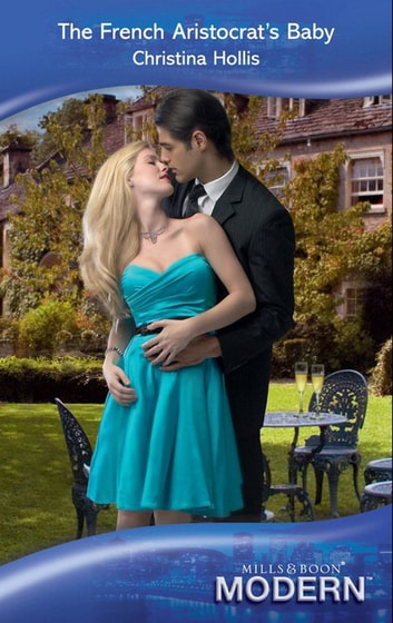 The French Aristocrat's Baby (Mills & Boon Modern) ebook by Christina Hollis