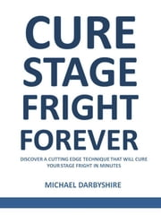 Cure Stage Fright Forever ebook by Michael Darbyshire