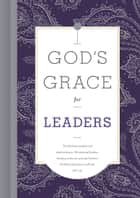 God's Grace for Leaders ebook by B&H Editorial Staff