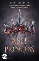 Ash Princess - tome 1 ebook by Laura Sebastian, Anne-Sylvie Homassel