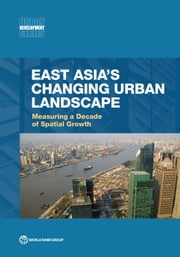East Asia's Changing Urban Landscape - Measuring a Decade of Spatial Growth ebook by World Bank