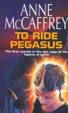 To Ride Pegasus ebook by Anne McCaffrey