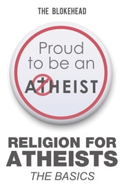 Religion For Atheists: The Basics ebook by The Blokehead
