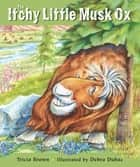 The Itchy Little Musk Ox ebook by Tricia Brown, Debra Dubac