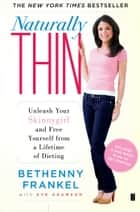 Naturally Thin - Unleash Your SkinnyGirl and Free Yourself from a Lifetime of Dieting ebook by Bethenny Frankel, Eve Adamson