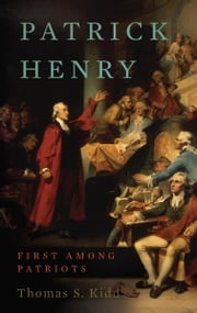 Patrick Henry - First Among Patriots ebook by Thomas S. Kidd