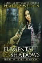 Elemental Shadows ebook by Phaedra Weldon
