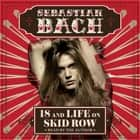 18 and Life on Skid Row audiobook by Sebastian Bach, Sebastian Bach