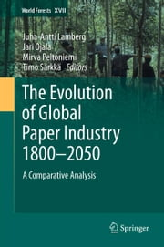 The Evolution of Global Paper Industry 1800¬–2050 - A Comparative Analysis ebook by Juha-Antti Lamberg,Jari Ojala,Mirva Peltoniemi,Timo Särkkä
