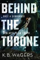 Behind the Throne ebook by K. B. Wagers