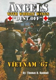 "Angels With Whirly Wings ""Dust Off"":Vietnam '67 ebook by Randall,Thomas R."