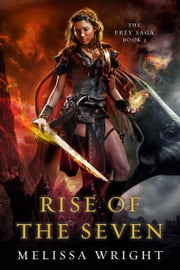 The Frey Saga Book III: Rise of the Seven ebook by Melissa Wright