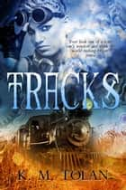 Tracks ebook by K. M. Tolan