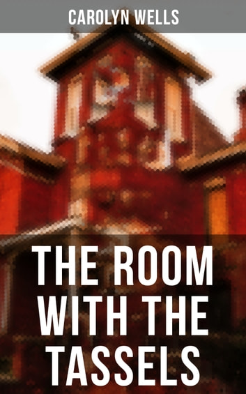 The Room With The Tassels - A Detective Pennington Wise Murder Mystery ebook by Carolyn Wells