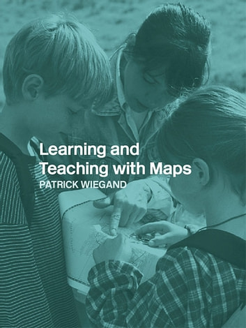 Learning and Teaching with Maps ebook by Patrick Wiegand