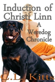 Induction of Christi Linn (A Weredog Chronicle) ebook by C.L. Kitts