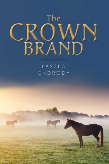 The Crown Brand eBook by Laszlo Endrody