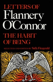 The Habit of Being - Letters of Flannery O'Connor ebook by Flannery O'Connor,Sally Fitzgerald