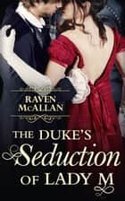 The Duke's Seduction of Lady M ebook by Raven McAllan