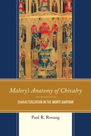 Malory's Anatomy of Chivalry - Characterization in the Morte Darthur ebook by Paul Rovang
