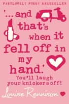 '… and that's when it fell off in my hand.' (Confessions of Georgia Nicolson, Book 5) eBook by Louise Rennison