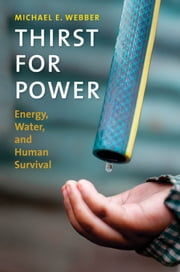 Thirst for Power - Energy, Water, and Human Survival ebook by Michael E. Webber