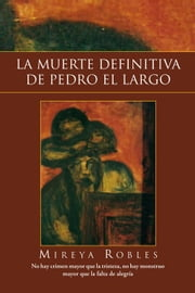 LA MUERTE DEFINITIVA DE PEDRO EL LARGO ebook by Mireya Robles