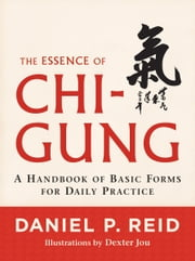 The Essence of Chi-Gung: A Handbook of Basic Forms for Daily Practice ebook by Daniel P. Reid