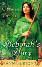 Women of the Bible: Deborah's Story: A Novel ebook by Ann Burton