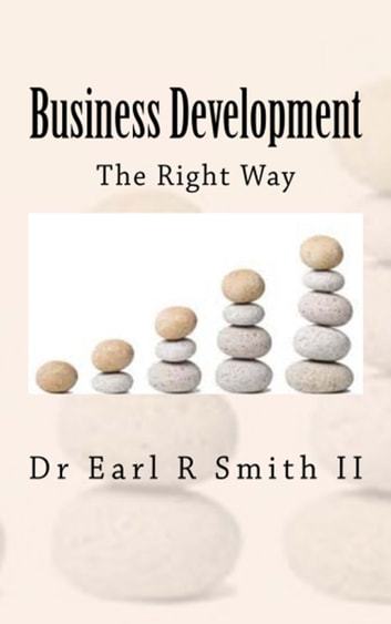 Business Development: The Right Way ebook by Earl R Smith II
